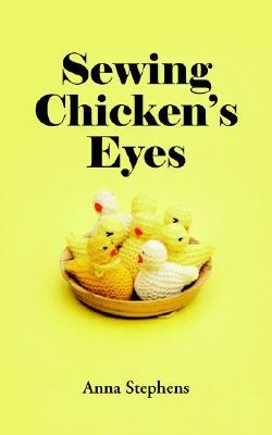 Sewing Chickens Eyes  by  Anna Stephens