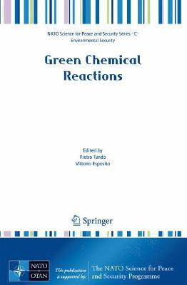 Green Chemical Reactions (NATO Science for Peace and Security Series C: Environmental Security) (NATO Science for Peace and Security Series C: Environmental ... Security Series C: Environmental Security) Pietro Tundo