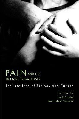 Pain and Its Transformations: The Interface of Biology and Culture  by  Sarah Coakley