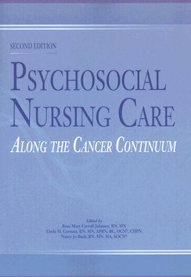 Psychosocial Nursing Care Along the Cancer Continuum  by  Rose Mary Carroll-Johnson