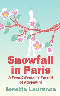Snowfall in Paris: A Young Womans Pursuit of Adventure  by  Josette Laurence