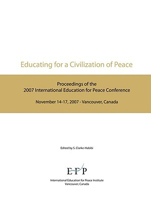 Educating for a Civilization of Peace: Proceedings of the 2007 International Education for Peace Conference  by  Sara Clarke-Habibi
