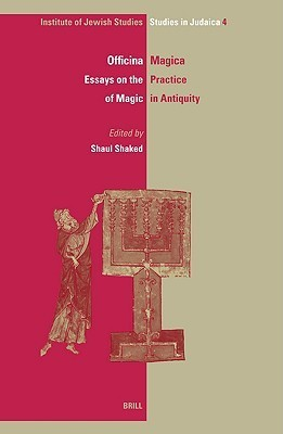 Officina Magica: Essays on the Practice of Magic in Antiquity (Ijs Studies in Judaica, V. 4) (Ijs Studies in Judaica)  by  Shaul Shaked