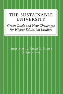 The Sustainable University: Green Goals and New Challenges for Higher Education Leaders James Martin