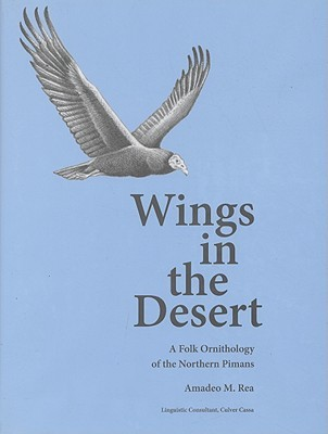 Wings in the Desert: A Folk Ornithology of the Northern Pimans Amadeo M. Rea