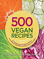 500 Vegan Recipes: An Amazing Variety of Delicious Recipes, from Chilis and Casseroles to Crumbles, Crisps, and Cookies