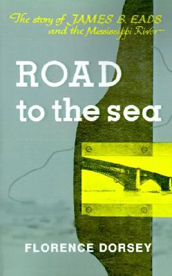 Road to the Sea: The Story of James B. Eads and the Mississippi River Florence L. Dorsey