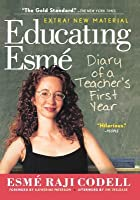 Educating Esme: Diary of a Teacher's First Year, Expanded Edition: Diary of a Teacher's First Year, Expanded Edition