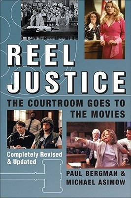 Reel Justice: The Courtroom Goes to the Movies Paul Bergman
