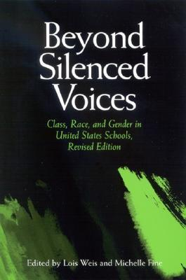 Beyond Silenced Voices: Class, Race, and Gender in United State Schools, Revised Edition  by  Lois Weis
