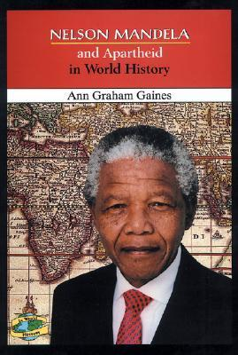 Nelson Mandela and Apartheid in World History  by  Ann Gaines