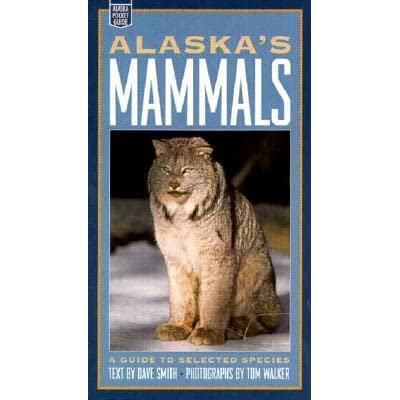 Alaska's Mammals: A Guide to Selected Species - Dave    Smith, Tom Walker