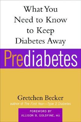 Prediabetes: What You Need to Know to Keep Diabetes Away  by  Gretchen Becker