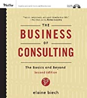 The Business of Consulting: The Basics and Beyond [With CDROM]