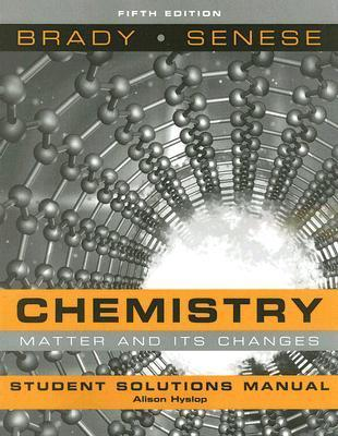 Chemistry, Student Solutions Manual: Matter and Its Changes  by  James E. Brady