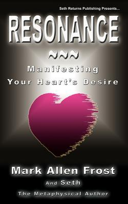 Resonance - Manifesting Your Hearts Desire  by  Mark Allen Frost