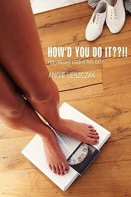Howd You Do It !!: Yes--Weight Loss Is This Easy Angie Leszczak