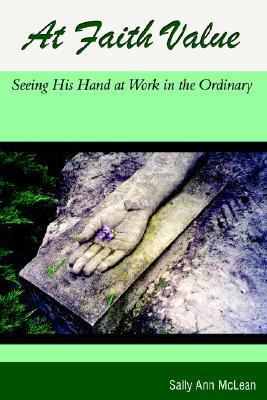 At Faith Value: Seeing His Hand at Work in the Ordinary  by  Sally Ann McLean