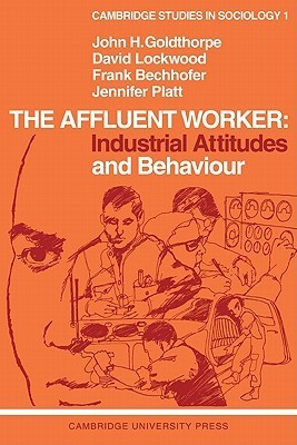 The Affluent Worker: Industrial Attitudes and Behaviour John H. Goldthorpe