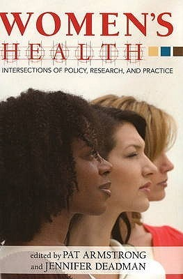 Womens Health: Intersections of Policy, Research, and Practice Pat Armstrong