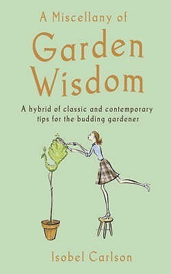 A Miscellany Of Garden Wisdom  by  Isobel Carlson