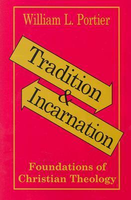 Tradition and Incarnation: Foundations of Christian Theology  by  William L. Portier