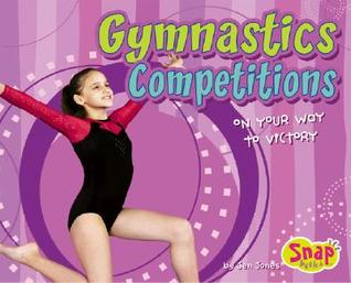 Gymnastics Competitions: On Your Way to Victory  by  Jen Jones