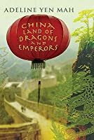 China: Land of Dragons and Emperors. by Adeline Yen Mah