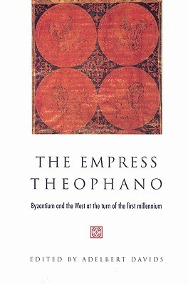 The Empress Theophano: Byzantium and the West at the Turn of the First Millennium Adelbert Davids