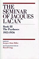 The Psychoses 1955-1956 (Seminar of Jacques Lacan, Bk 3)
