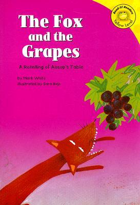 The Fox And The Grapes: A Retelling Of Aesops Fable  by  Mark White