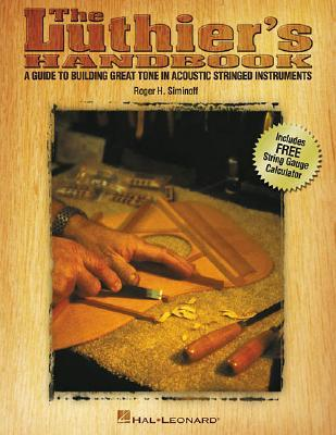 The Luthiers Handbook: A Guide to Building Great Tone in Acoustic Stringed Instruments  by  Roger H. Siminoff