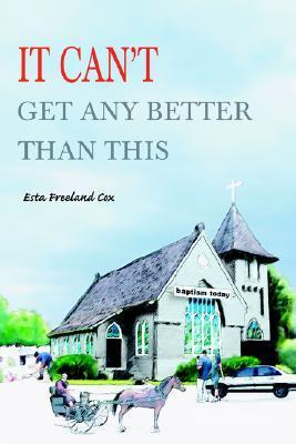 It Cant Get Any Better Than This  by  Esta Freeland Cox