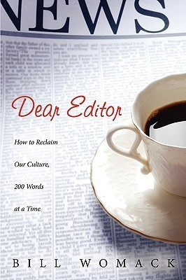 Dear Editor: How to Reclaim Our Culture, 200 Words at a Time Bill Womack