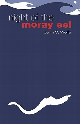 Night of the Moray Eel: A Novel in Short Stories  by  John C. Wolfe