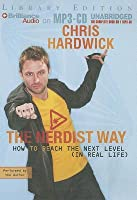 Nerdist Way, The: How to Reach the Next Level (In Real Life)