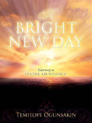 A Bright New Day  by  Temitope Ogunsakin