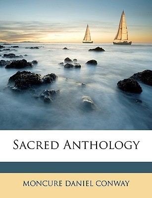 Sacred Anthology Moncure D. Conway