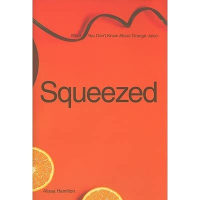 Squeezed: What You Don't Know About Orange Juice - Alissa Hamilton