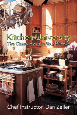 Kitchen University: The Classroom Is in Your Kitchen  by  Daniel Zeller