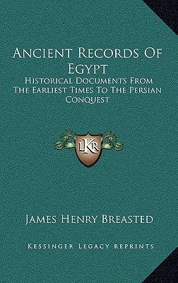 Ancient Records of Egypt, Vol 1: The First to the Seventeenth Dynasties  by  James Henry Breasted