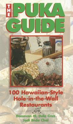 The Puka Guide: 100 Hawaiian Style Hole-In-The-Wall Restaurants  by  Donovan M. Dela Cruz