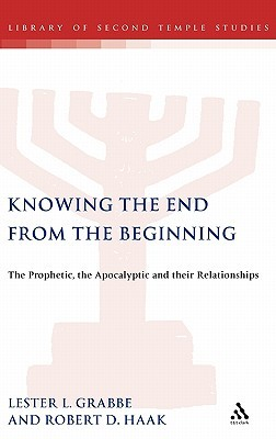 Knowing the End From the Beginning: The Prophetic, Apocalyptic, and their Relationship  by  Robert D. Haak