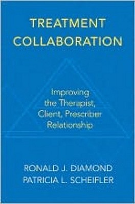 Treatment Collaboration: Improving the Therapist, Prescriber, Client Relationship Ronald J. Diamond