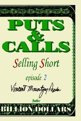 Puts and Calls: Selling Short, Episode II  by  Vincent Mountjoy-Pepka