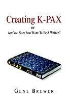 Creating K-Pax -Or- Are You Sure You Want to Be a Writer?