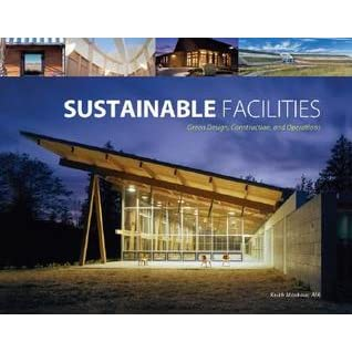 Sustainable Facilities: Green Design, Construction, and Operations - Keith Moskow