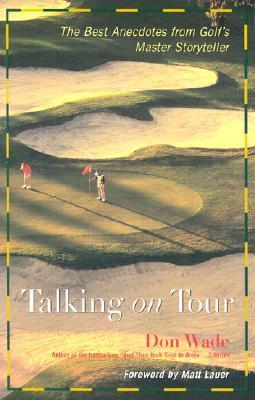 Talking on Tour Talking on Tour Talking on Tour: The Best Anecdotes from Golfs Master Storyteller the Best Anecdotes from Golfs Master Storyteller the Best Anecdotes from Golfs Master Storyteller  by  Don Wade