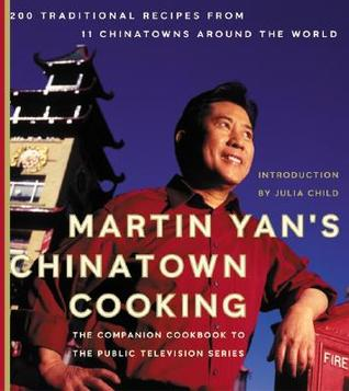 Martin Yans Chinatown Cooking: 200 Traditional Recipes from 11 Chinatowns Around the World  by  Martin Yan