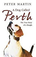 A Dog Called Perth: The Voyage of a Beagle
